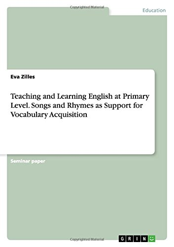 Teaching and Learning English at Primary Level. Songs and Rhymes as Support for Vocabulary ...