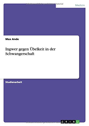 9783668100084: Ingwer gegen Übelkeit in der Schwangerschaft (German Edition)