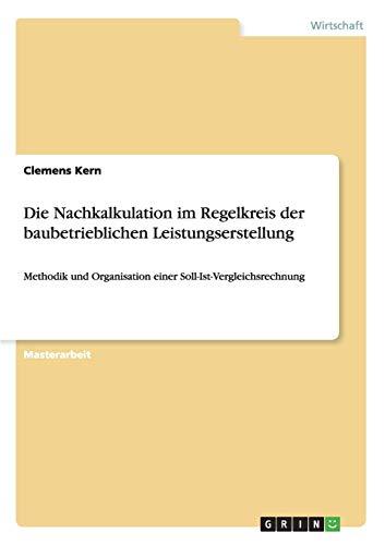 Die Nachkalkulation im Regelkreis der baubetrieblichen Leistungserstellung: Clemens Kern