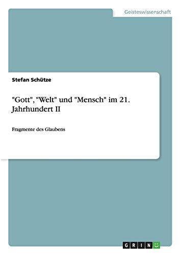 """Gott"""", """"Welt"""" und """"Mensch"""" im 21. Jahrhundert II: Stefan Sch�tze"""