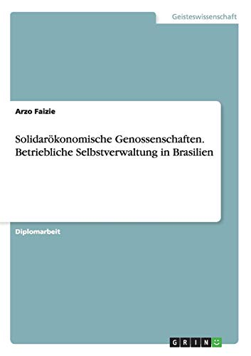 Solidarökonomische Genossenschaften. Betriebliche Selbstverwaltung in Brasilien: Arzo Faizie