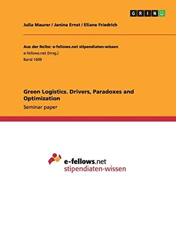 Green Logistics. Drivers, Paradoxes and Optimization: Julia Maurer, Janina