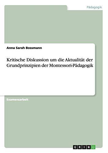 9783668110700: Kritische Diskussion um die Aktualität der Grundprinzipien der Montessori-Pädagogik