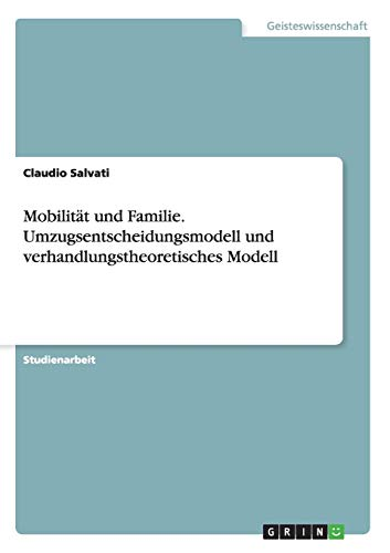 Mobilitat Und Familie. Umzugsentscheidungsmodell Und Verhandlungstheoretisches Modell: Claudio Salvati