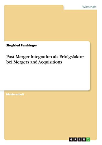 Post Merger Integration als Erfolgsfaktor bei Mergers and Acquisitions: Siegfried Paschinger