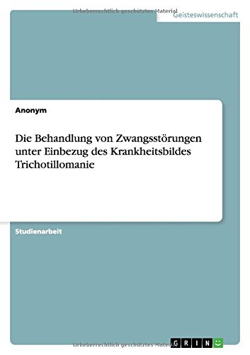 9783668134225: Die Behandlung von Zwangsstörungen unter Einbezug des Krankheitsbildes Trichotillomanie
