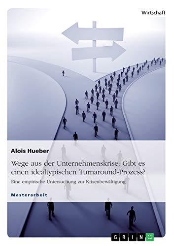 Wege aus der Unternehmenskrise: Gibt es einen idealtypischen Turnaround-Prozess?: Alois Hueber