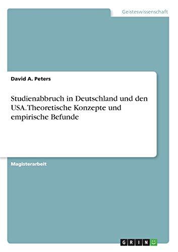 Studienabbruch in Deutschland und den USA. Theoretische Konzepte und empirische Befunde: David A. ...