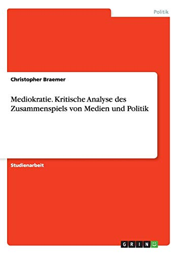Mediokratie. Kritische Analyse des Zusammenspiels von Medien: Braemer, Christopher