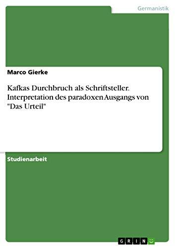 9783668150089: Kafkas Durchbruch als Schriftsteller. Interpretation des paradoxen Ausgangs von Das Urteil