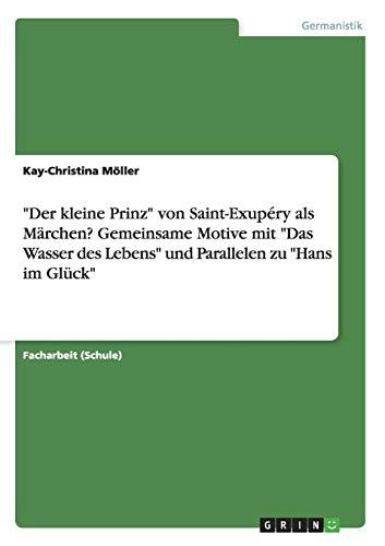 9783668157316: Der kleine Prinz von Saint-Exupéry als Märchen? Gemeinsame Motive mit Das Wasser des Lebens und Parallelen zu Hans im Glück