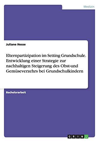 Elternpartizipation Im Setting Grundschule. Entwicklung Einer Strategie: Juliane Hesse