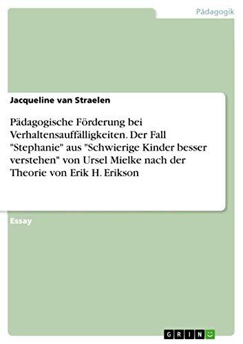 """Pädagogische Förderung bei Verhaltensauffälligkeiten. Der Fall """"Stephanie"""": Jacqueline van Straelen"""