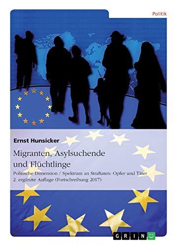 9783668165762: Migranten, Asylsuchende und Flüchtlinge: Politische Dimension / Spektrum an Straftaten: Opfer und Täter