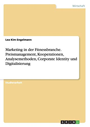 Marketing in Der Fitnessbranche. Preismanagement, Kooperationen, Analysemethoden,: Lea Kim Engelmann