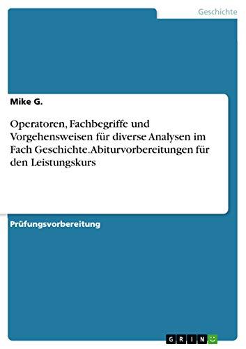 9783668168282: Operatoren, Fachbegriffe und Vorgehensweisen für diverse Analysen im Fach Geschichte. Abiturvorbereitungen für den Leistungskurs