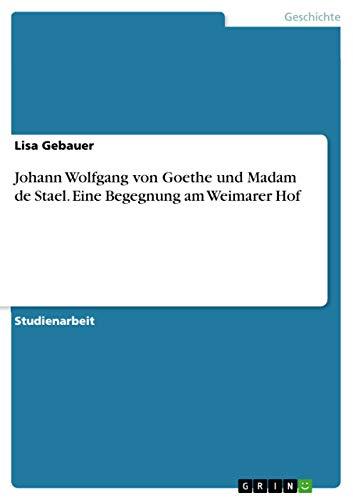 Johann Wolfgang Von Goethe Und Madam de: Lisa Gebauer