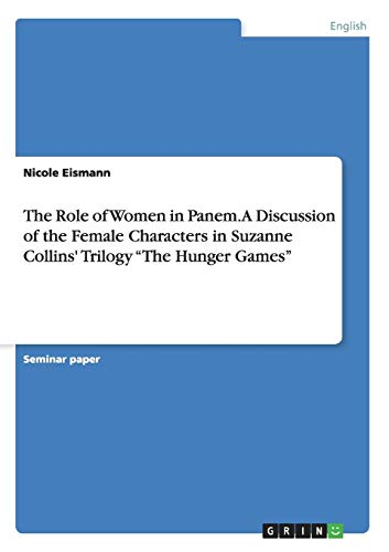 9783668182899: The Role of Women in Panem. a Discussion of the Female Characters in Suzanne Collins' Trilogy the Hunger Games