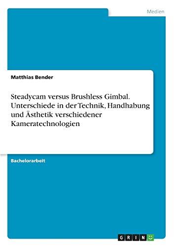Steadycam Versus Brushless Gimbal. Unterschiede in Der Technik, Handhabung Und Asthetik ...