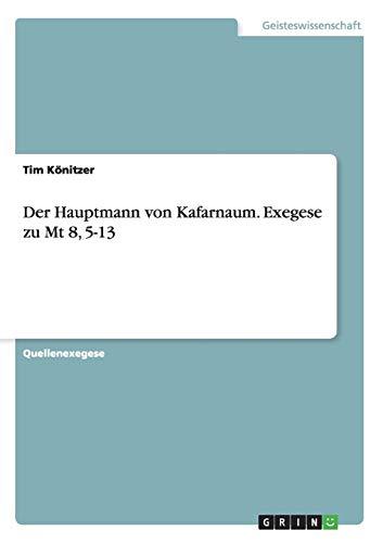 Der Hauptmann von Kafarnaum. Exegese zu Mt: Könitzer, Tim