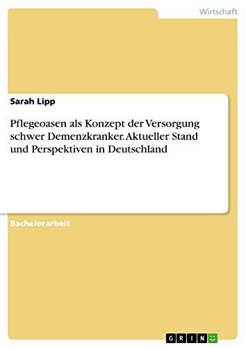 Pflegeoasen als Konzept der Versorgung schwer Demenzkranker.: Sarah Lipp