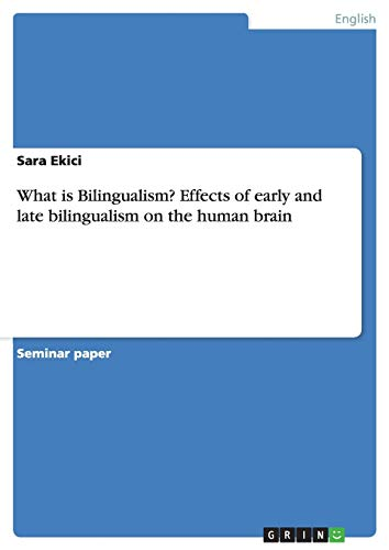 What is Bilingualism? Effects of early and late bilingualism on the human brain