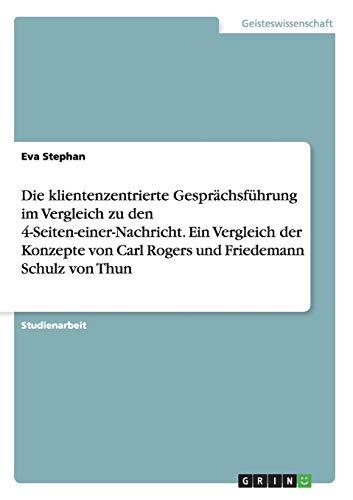 9783668212701: Die Klientenzentrierte Gesprachsfuhrung Im Vergleich Zu Den 4-Seiten-Einer-Nachricht. Ein Vergleich Der Konzepte Von Carl Rogers Und Friedemann Schulz Von Thun (German Edition)