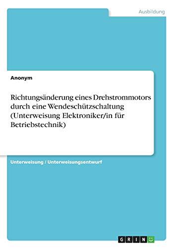 9783668216679: Richtungsanderung Eines Drehstrommotors Durch Eine Wendeschutzschaltung (Unterweisung Elektroniker/In Fur Betriebstechnik) (German Edition)