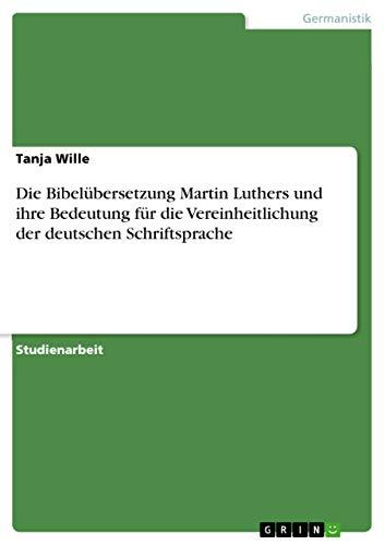 Die Bibelübersetzung Martin Luthers und ihre Bedeutung: Tanja Wille
