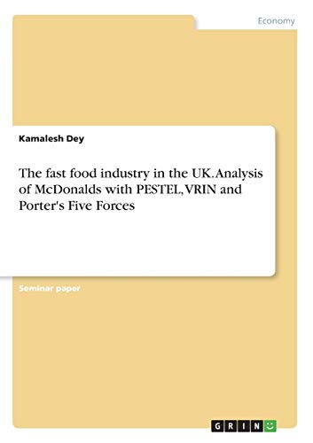 9783668242173: The fast food industry in the UK. Analysis of McDonalds with PESTEL, VRIN and Porter's Five Forces