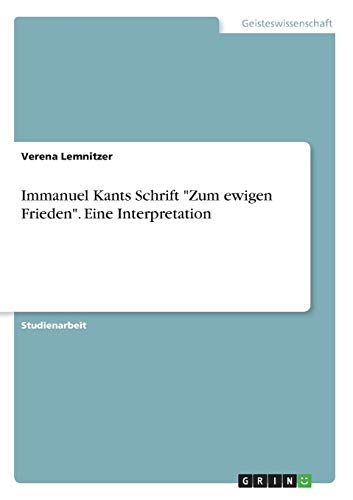 """Immanuel Kants Schrift """"Zum ewigen Frieden"""". Eine: Verena Lemnitzer"""
