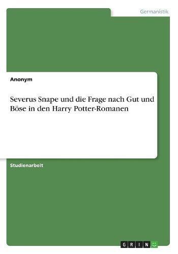 9783668245488: Severus Snape Und Die Frage Nach Gut Und Bose in Den Harry Potter-Romanen (German Edition)