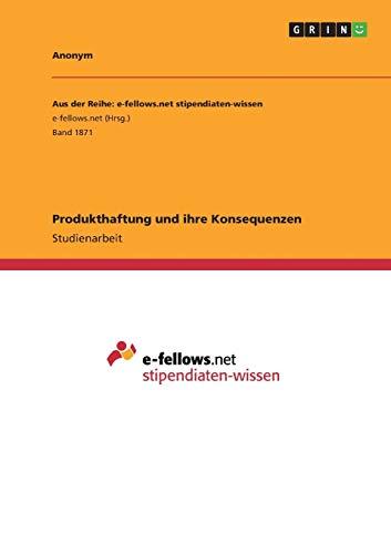Produkthaftung Und Ihre Konsequenzen (German Edition): Anonym