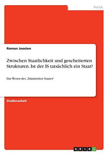 9783668264069: Zwischen Staatlichkeit Und Gescheiterten Strukturen. Ist Der Is Tatsachlich Ein Staat? (German Edition)