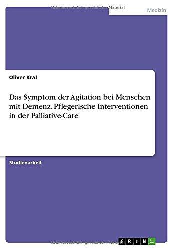 9783668267312: Das Symptom der Agitation bei Menschen mit Demenz. Pflegerische Interventionen in der Palliative-Care