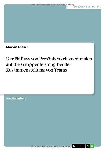 9783668274655: Der Einfluss Von Personlichkeitsmerkmalen Auf Die Gruppenleistung Bei Der Zusammenstellung Von Teams (German Edition)