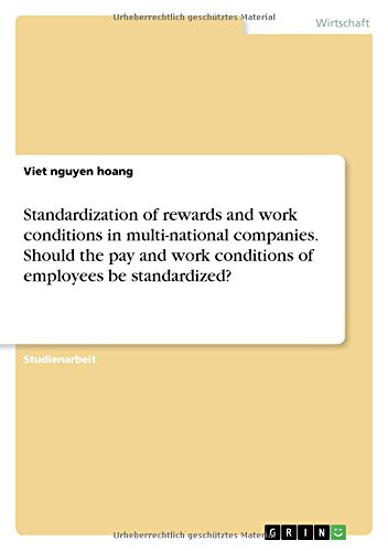9783668275973: Standardization of Rewards and Work Conditions in Multi-National Companies. Should the Pay and Work Conditions of Employees Be Standardized? (German Edition)