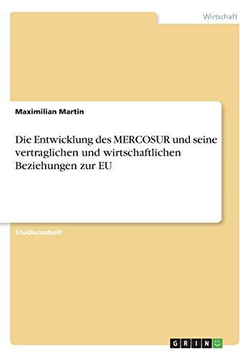 9783668281400: Die Entwicklung Des Mercosur Und Seine Vertraglichen Und Wirtschaftlichen Beziehungen Zur Eu (German Edition)