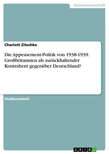 Die Appeasement-Politik Von 1938-1939. Grobritannien ALS Zuruckhaltender: Charlott Zitschke