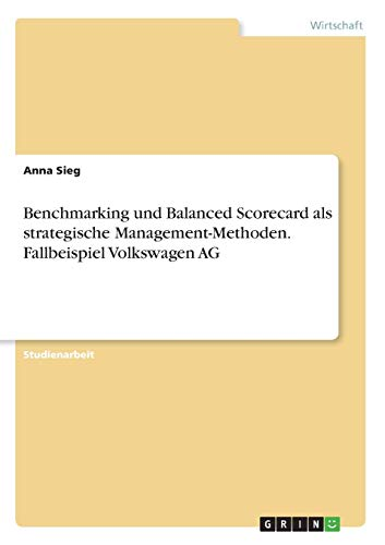 9783668284579: Benchmarking und Balanced Scorecard als strategische Management-Methoden. Fallbeispiel Volkswagen AG
