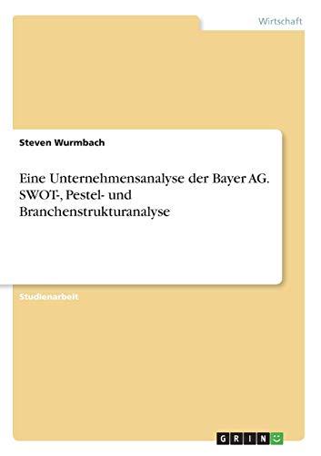9783668288744: Eine Unternehmensanalyse der Bayer AG. SWOT-, Pestel- und Branchenstrukturanalyse