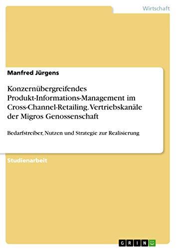 Konzernübergreifendes Produkt-Informations-Management im Cross-Channel-Retailing. Vertriebskanäle der Migros: Manfred Jürgens