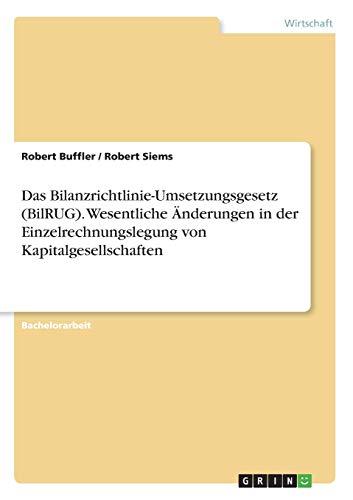9783668293267: Das Bilanzrichtlinie-Umsetzungsgesetz (Bilrug). Wesentliche Anderungen in Der Einzelrechnungslegung Von Kapitalgesellschaften (German Edition)
