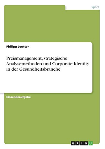 Preismanagement, strategische Analysemethoden und Corporate Identity in: Philipp Jeutter