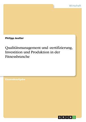 Qualitatsmanagement Und -Zertifizierung, Investition Und Produktion in: Philipp Jeutter