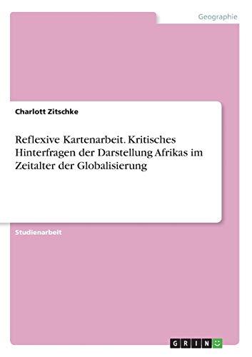 Reflexive Kartenarbeit. Kritisches Hinterfragen der Darstellung Afrikas: Charlott Zitschke
