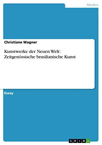 Kunstwerke Der Neuen Welt: Zeitgenossische Brasilianische Kunst: Christiane Wagner