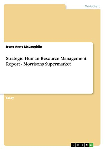 9783668311640 - Irene Anne McLaughlin: Strategic Human Resource Management Report - Morrisons Supermarket (Paperback) - Buch