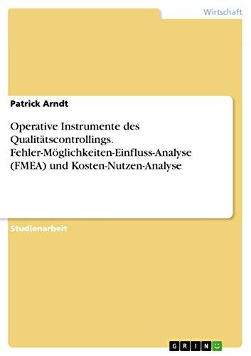 9783668317802 - Patrick Arndt: Operative Instrumente des Qualitätscontrollings. Fehler-Möglichkeiten-Einfluss-Analyse (FMEA) und Kosten-Nutzen-Analyse (Paperback) - Buch