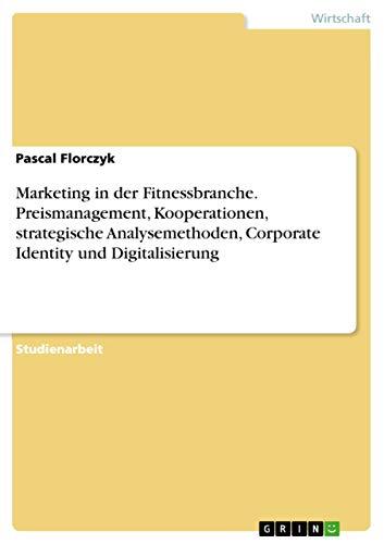 Marketing in Der Fitnessbranche. Preismanagement, Kooperationen, Strategische: Pascal Florczyk